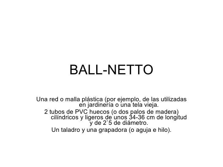 BALL-NETTO Una red o malla plástica (por ejemplo, de las utilizadas en jardinería o una tela vieja. 2 tubos de PVC huecos ...
