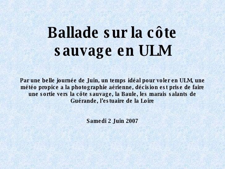 Ballade sur la côte sauvage en ULM Par une belle journée de Juin, un temps idéal pour voler en ULM, une météo propice a la...
