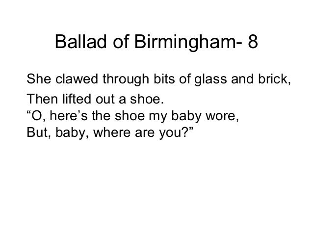 ballad of birmingham analysis essay Analysis: ballad of birmingham in ballad of birmingham, dudley randall illustrates a conflict between a child who wishes to march for civil rights and a mother who wishes only to protect her child.