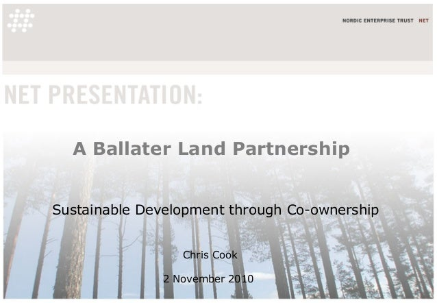A Ballater Land Partnership Chris Cook 2 November 2010 Sustainable Development through Co-ownership