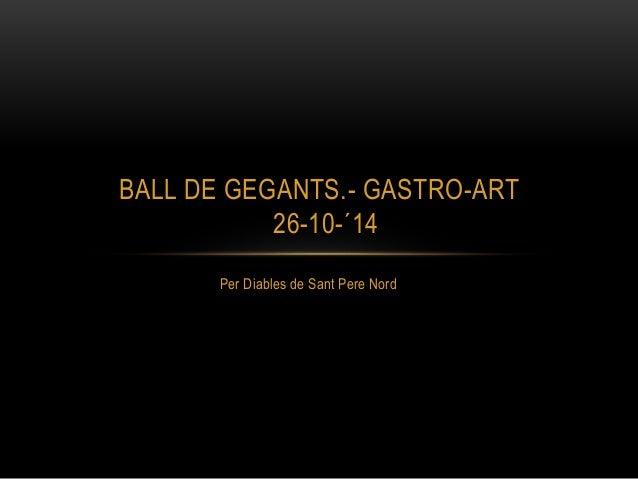 BALL DE GEGANTS.- GASTRO-ART  26-10-´14  Per Diables de Sant Pere Nord