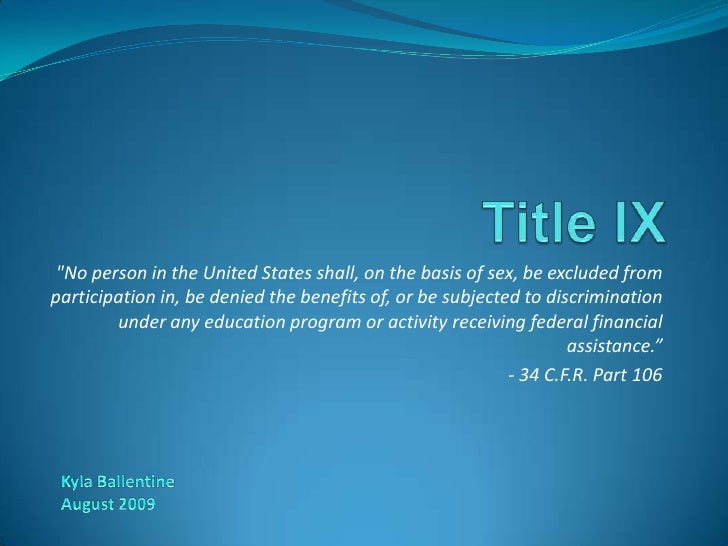 "Title IX<br />""No person in the United States shall, on the basis of sex, be excluded from participation in, be denie..."