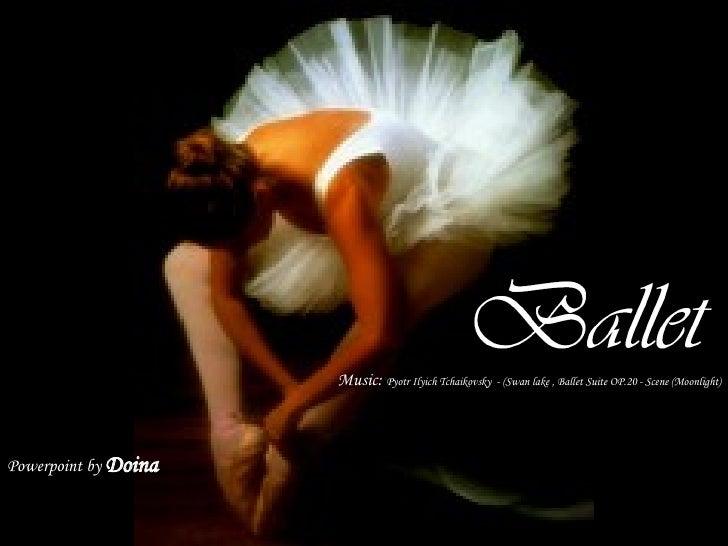 Music:  Pyotr Ilyich Tchaikovsky  - (Swan lake , Ballet Suite OP.20 - Scene (Moonlight) Powerpoint by  Doina