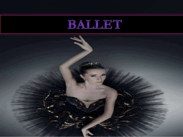 """O que é Ballet? • É uma dança geralmente clássica,lenta,baseada na postura ereta,uso de """"Endehors""""(rotação dos membros inf..."""