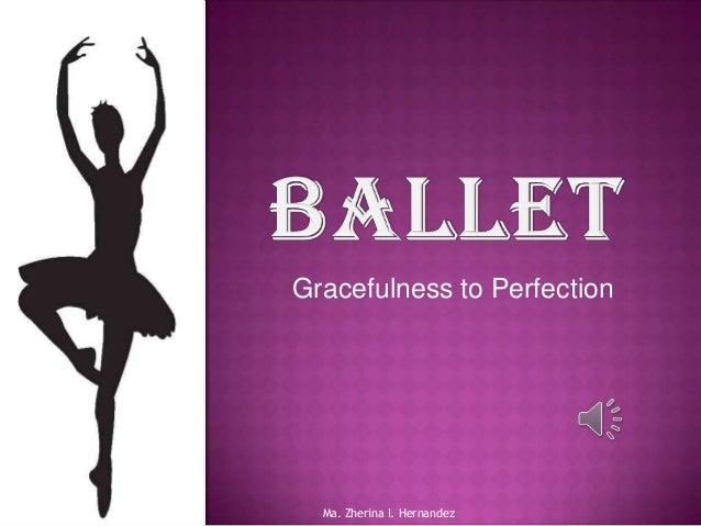 Gracefulness to Perfection  Ma. Zherina I. Hernandez
