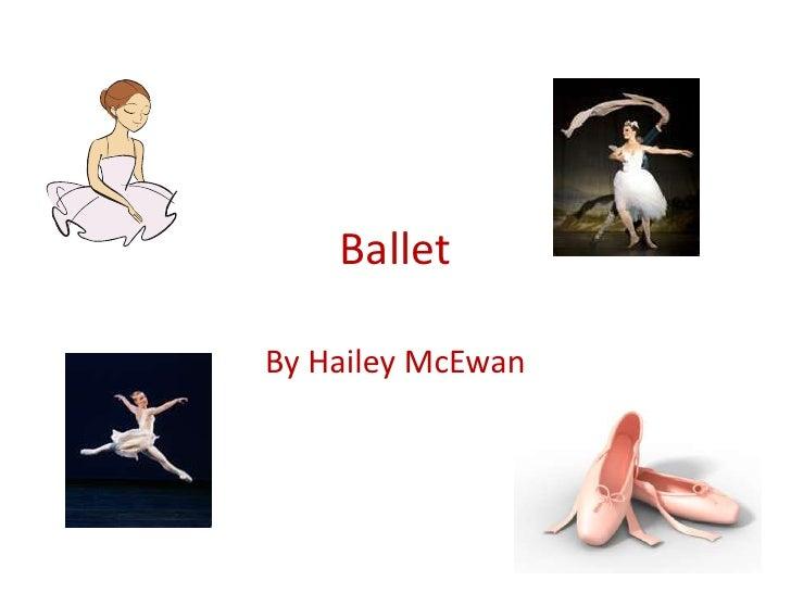 Ballet<br />By Hailey McEwan<br />