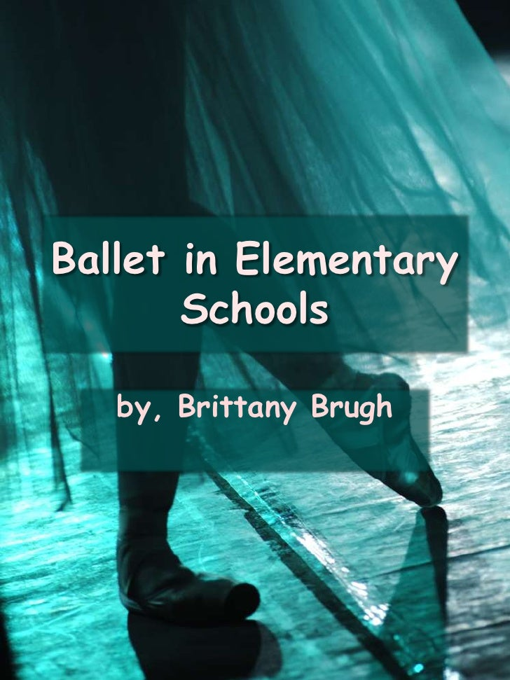 Ballet in Elementary Schools<br />by, Brittany Brugh<br />