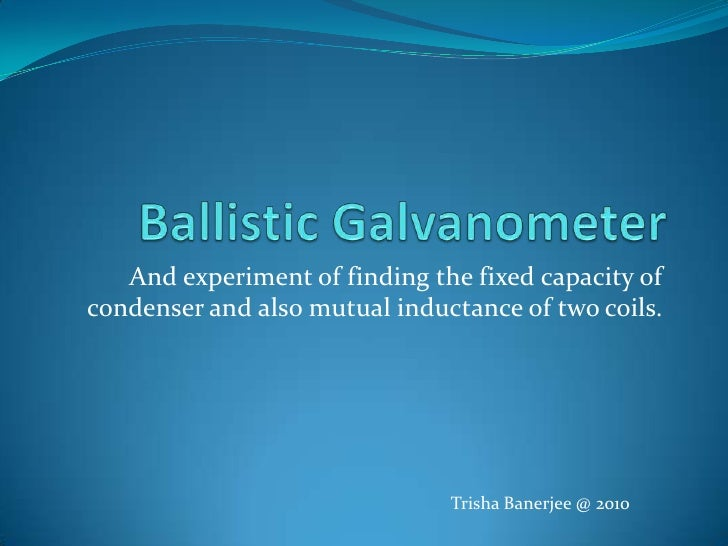 ballistic galvanometer Page 3 of 18 ballistic galvanometer institute of life long learning page 3 learning objective this lesson is crucial for the basic understanding of a ballistic galvanometer.