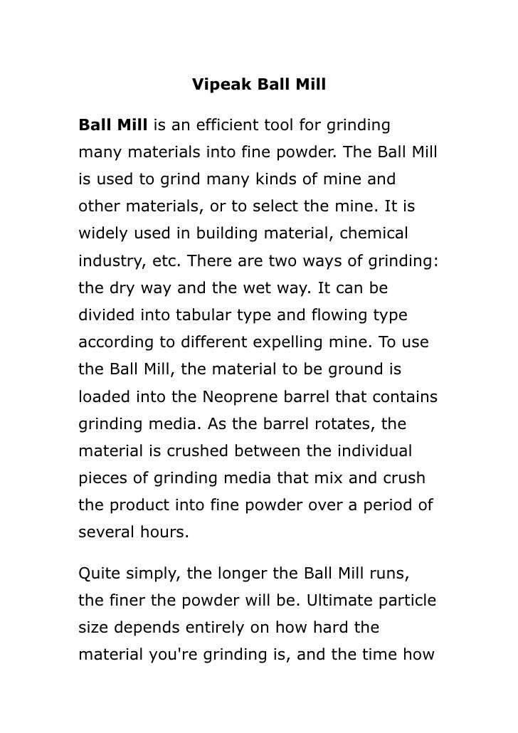 Vipeak Ball Mill  Ball Mill is an efficient tool for grinding many materials into fine powder. The Ball Mill is used to gr...