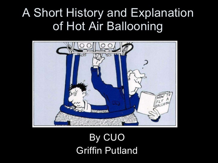 A Short History and Explanation of Hot Air Ballooning By CUO Griffin Putland