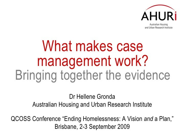 What makes c ase management  work? Bringing together the evidence Dr Hellene Gronda Australian Housing and Urban Research ...