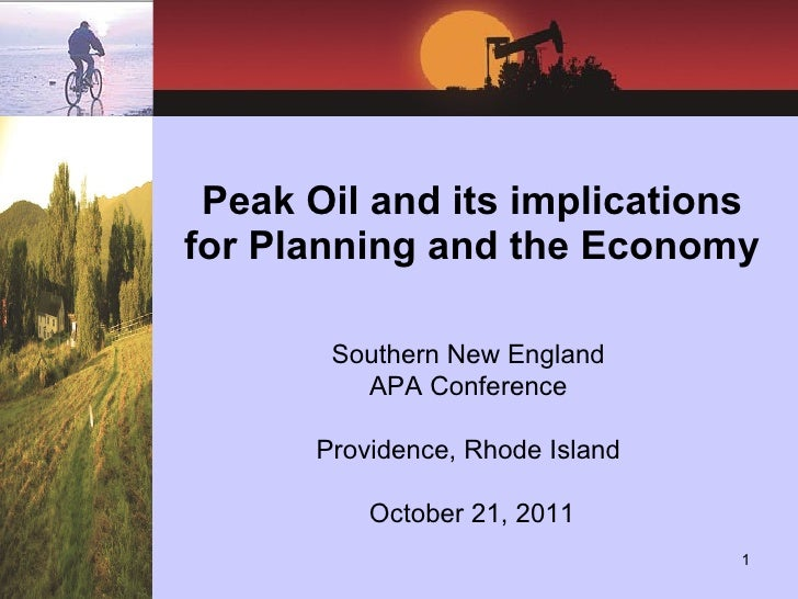 Peak Oil and its implications for Planning and the Economy Southern New England  APA Conference  Providence, Rhode Island ...