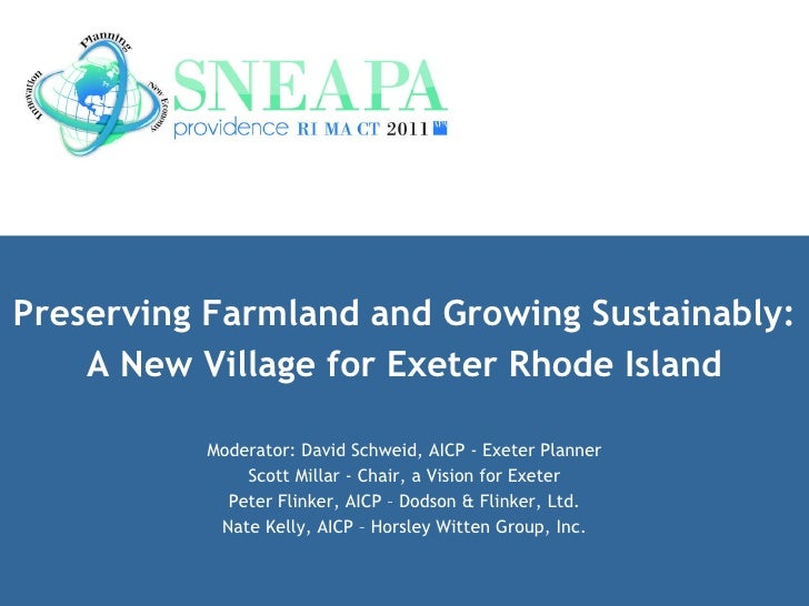 Preserving Farmland and Growing Sustainably: A New Village for Exeter Rhode Island Moderator: David Schweid, AICP - Exeter...