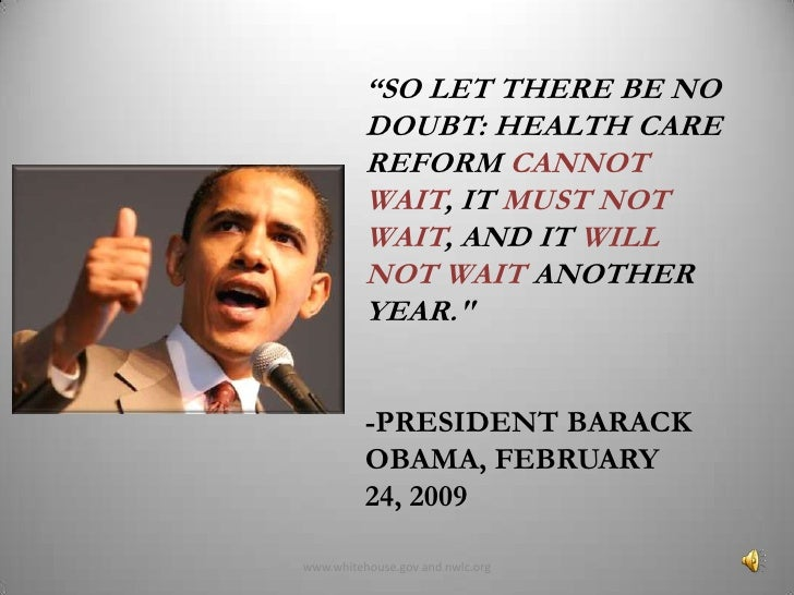 """""""So let there be no doubt: health care reform cannot wait, it mustnot wait, and it will not wait another year.""""-President ..."""