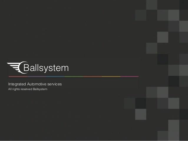 Ballsystem Integrated Automotive services All rights reserved Ballsystem