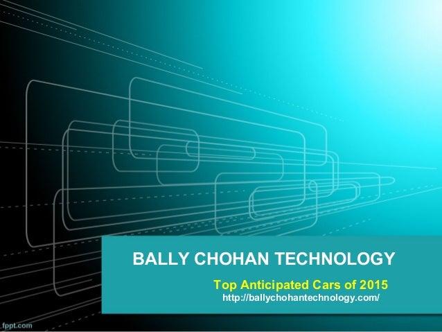 Bally chohan technology -  top anticipated cars