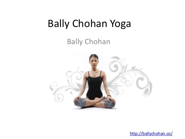 Bally Chohan Yoga Bally Chohan http://ballychohan.co/