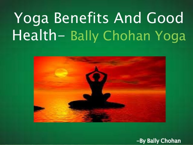 http://www.imgoingeco.com/ Yoga Benefits And Good Health- Bally Chohan Yoga -By Bally Chohan