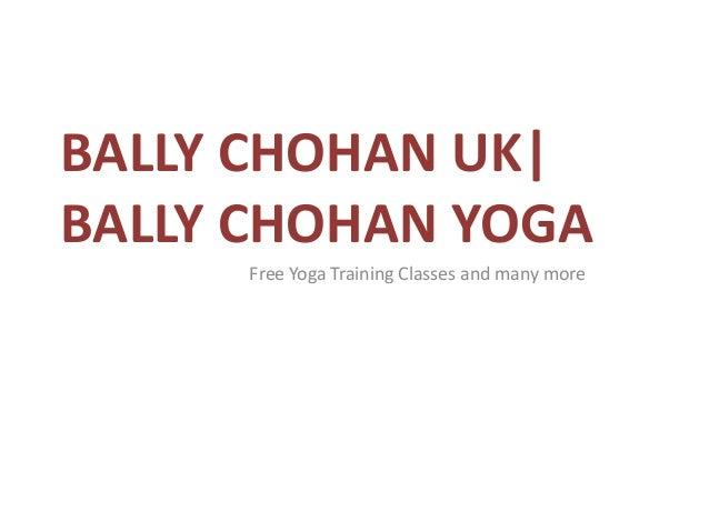 BALLY CHOHAN UK| BALLY CHOHAN YOGA Free Yoga Training Classes and many more