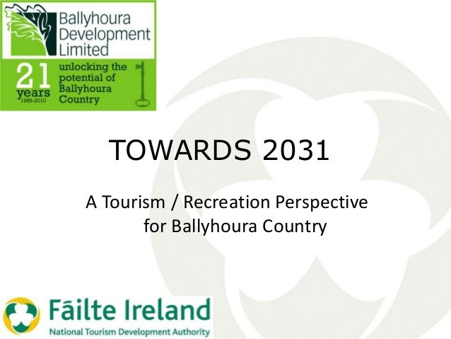 TOWARDS 2031 A Tourism / Recreation Perspective for Ballyhoura Country