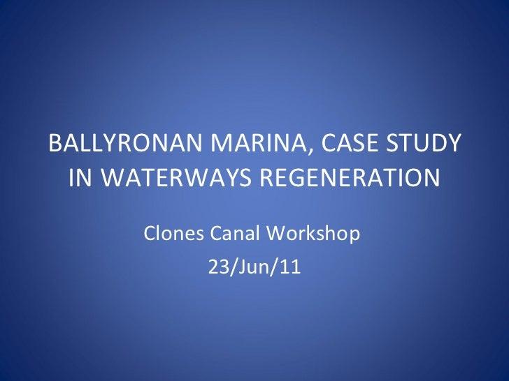 BALLYRONAN MARINA, CASE STUDY IN WATERWAYS REGENERATION Clones Canal Workshop  23/Jun/11