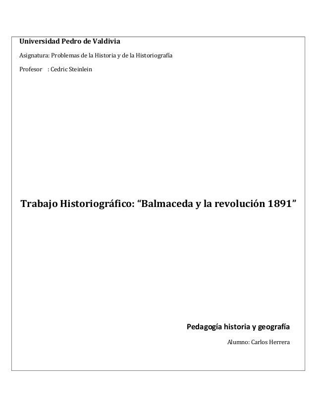 Universidad Pedro de ValdiviaAsignatura: Problemas de la Historia y de la HistoriografíaProfesor : Cedric SteinleinTrabajo...