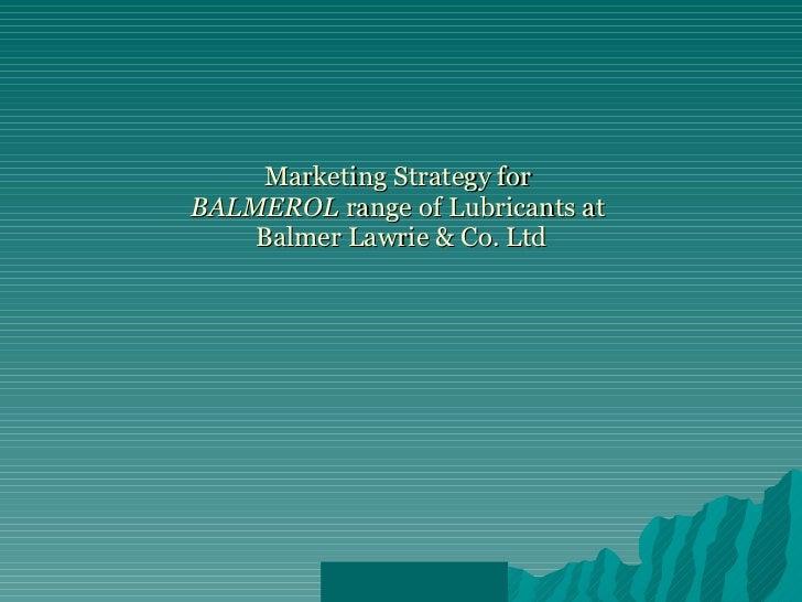 Marketing Strategy for  BALMEROL  range of Lubricants at  Balmer Lawrie & Co. Ltd