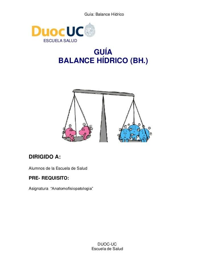 Guía: Balance Hídrico       ESCUELA SALUD                      GUÍA               BALANCE HÍDRICO (BH.)DIRIGIDO A:Alumnos ...