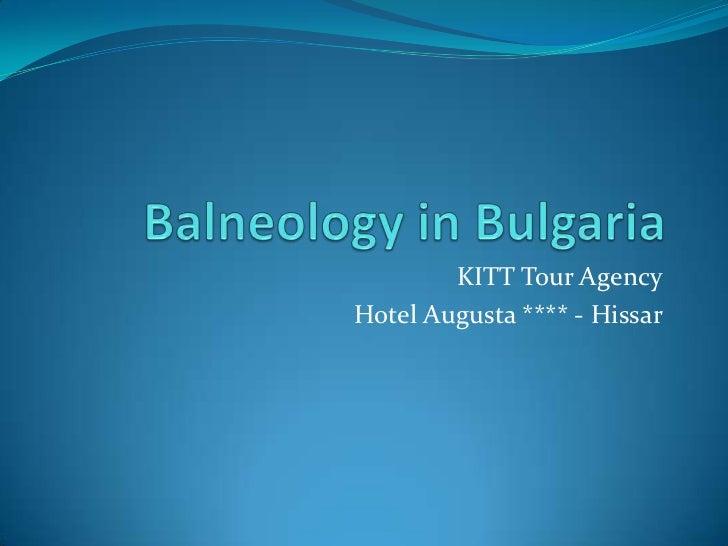 Balneology in Bulgaria<br />KITT Tour Agency<br />Hotel Augusta **** - Hissar<br />