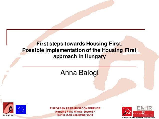 EUROPEAN RESEARCH CONFERENCE Housing First. What's Second? Berlin, 20th September 2013 First steps towards Housing First. ...