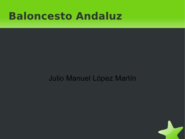 Baloncesto Andaluz  Julio Manuel López Martín