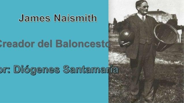 fue profesor de educación física, entrenador y capellán castrense. Inventó el deporte del baloncesto en 1891