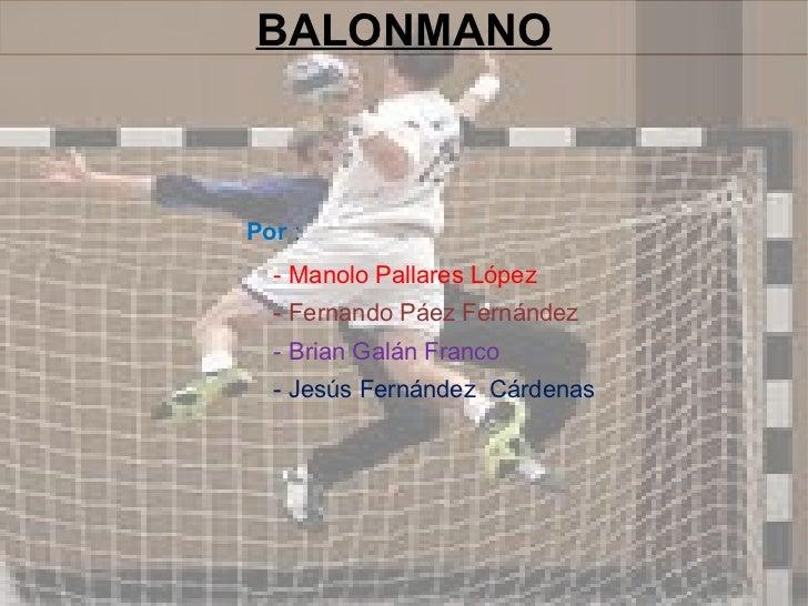 BALONMANOPor :  - Manolo Pallares López  - Fernando Páez Fernández  - Brian Galán Franco  - Jesús Fernández Cárdenas