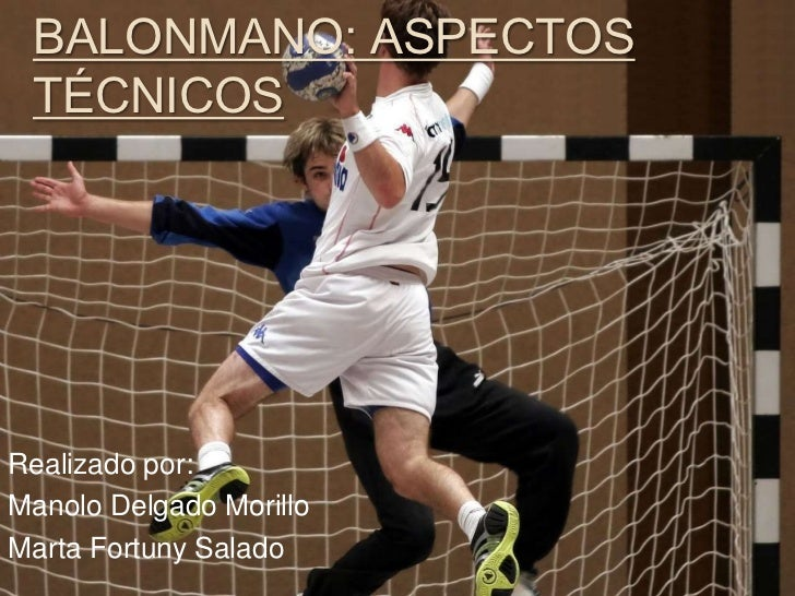 BALONMANO: ASPECTOS TÉCNICOSRealizado por:Manolo Delgado MorilloMarta Fortuny Salado