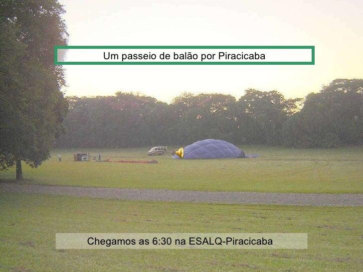 Um passeio de balão por Piracicaba Chegamos as 6:30 na ESALQ-Piracicaba