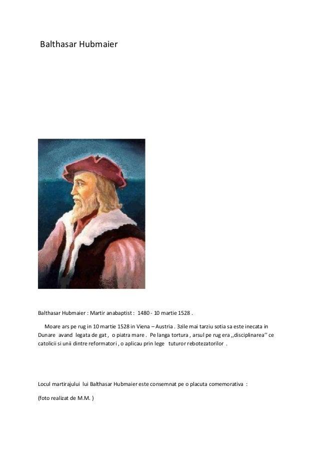 Balthasar HubmaierBalthasar Hubmaier : Martir anabaptist : 1480 - 10 martie 1528 .Moare ars pe rug in 10 martie 1528 in Vi...