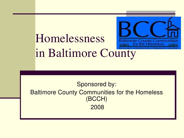 Homelessness  in Baltimore County                  Sponsored by: Baltimore County Communities for the Homeless            ...