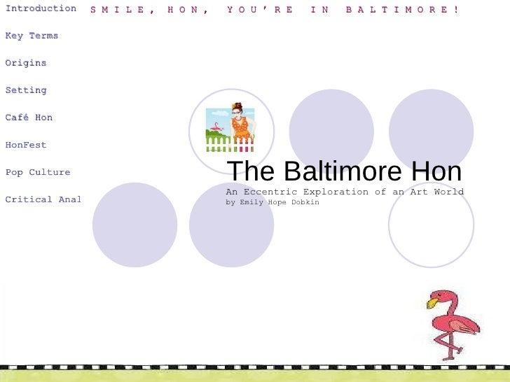 The Baltimore Hon Introduction   Key Terms   Origins   Setting Café Hon   HonFest Pop Culture Critical Analysis   An Ecc...