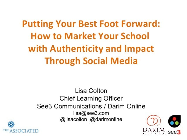 Putting Your Best Foot Forward:  How to Market Your School with Authenticity and Impact     Through Social Media          ...