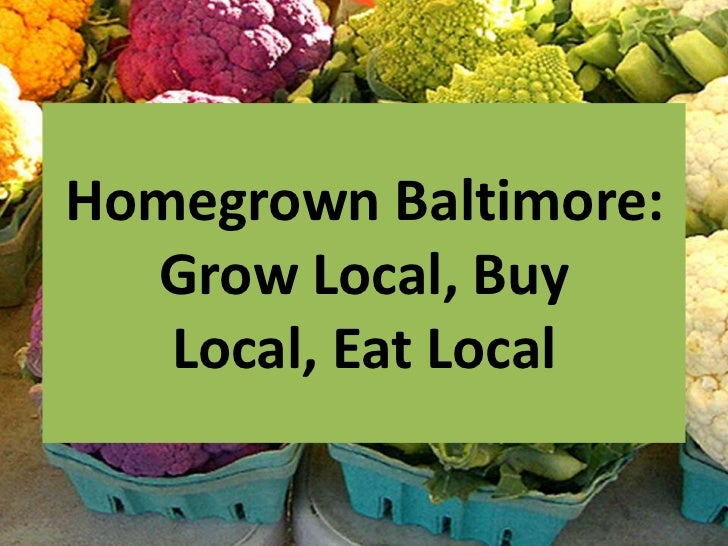 Homegrown Baltimore:  Grow Local, Buy   Local, Eat Local