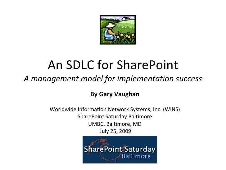 An SDLC for SharePoint A management model for implementation success By Gary Vaughan Worldwide Information Network Systems...