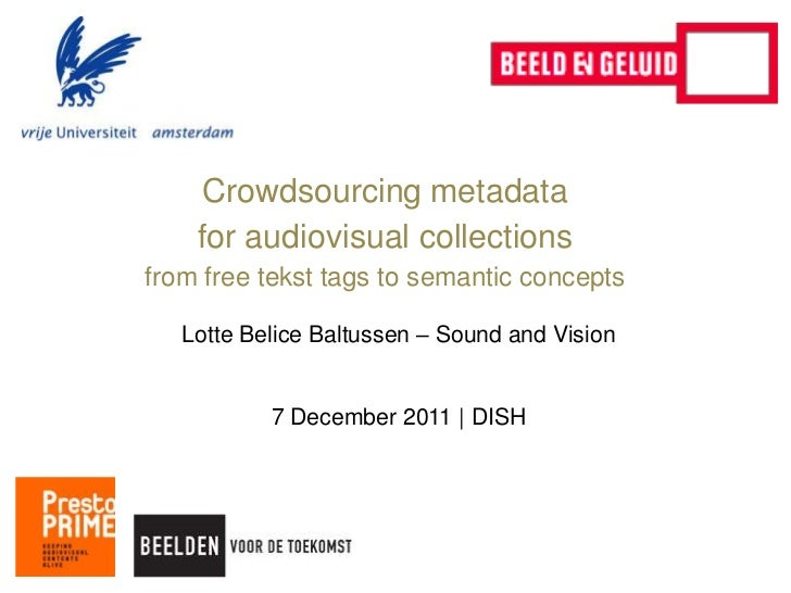 Crowdsourcing metadata    for audiovisual collectionsfrom free tekst tags to semantic concepts   Lotte Belice Baltussen – ...
