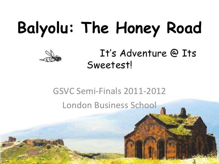 Balyolu: The Honey Road             It's Adventure @ Its           Sweetest!    GSVC Semi-Finals 2011-2012      London Bus...