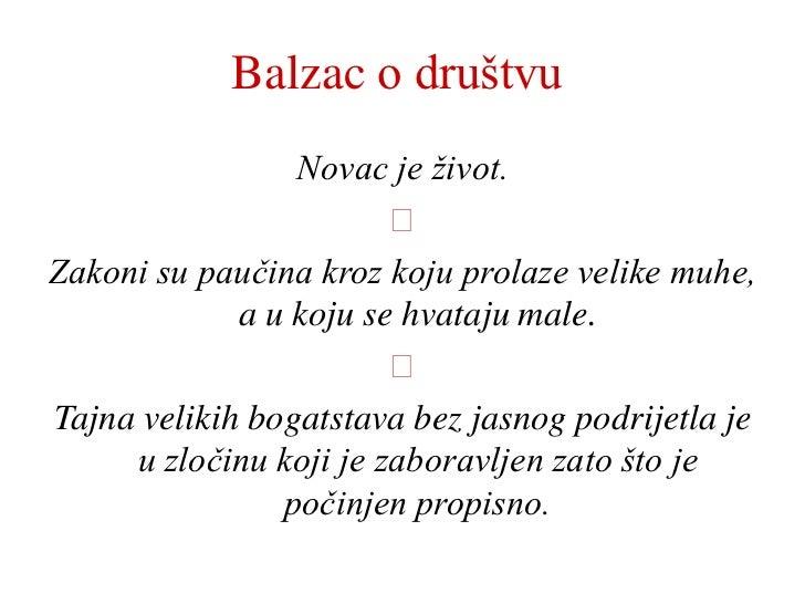 Balzac o društvu                 Novac je život.                        ᴥZakoni su paučina kroz koju prolaze velike muhe, ...