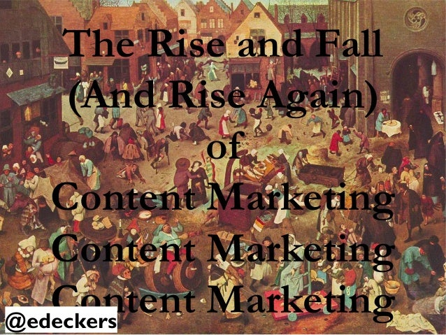 The Rise and Fall(And Rise Again)ofContent MarketingContent MarketingContent Marketing@edeckers