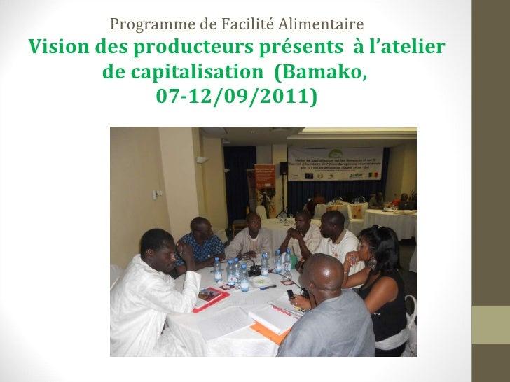 Programme de Facilité Alimentaire Vision des producteurs présents  à l'atelier de capitalisation  (Bamako,  07-12/09/2011)