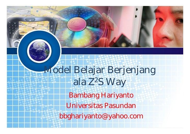Model Belajar Berjenjang       ala Z2S Way      Bambang Hariyanto      Universitas Pasundan    bbghariyanto@yahoo.com     ...