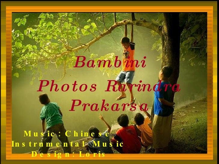 Bambini Photos Rarindra Prakarsa Music:  Chinese  Instrumental  Music   Design: Loris