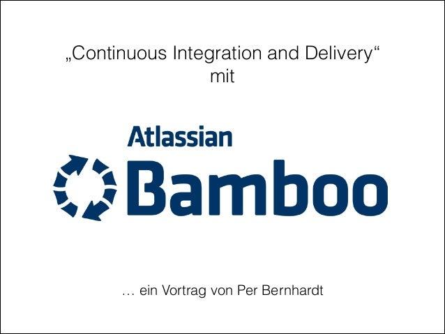 """""""Continuous Integration and Delivery"""" mit … ein Vortrag von Per Bernhardt"""