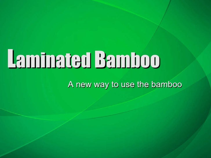 L aminated  B amboo A new way to use the bamboo